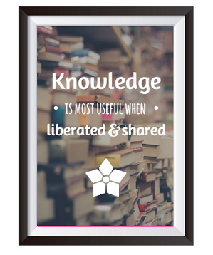 Knowledge is most useful when liberated & shared